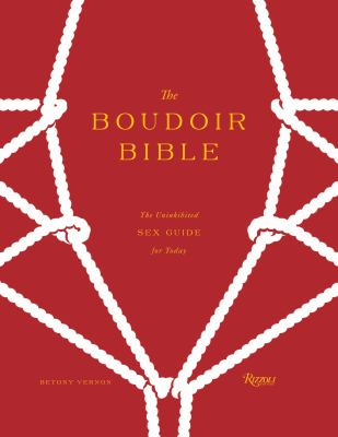The Boudoir Bible: The Uninhibited Sex Guide for Today 9780847840168