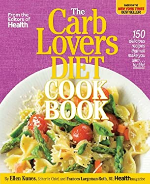 The CarbLovers Diet Cookbook: 150 Delicious Recipes That Will Make You Slim... for Life! 9780848734770