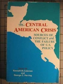 The Central American Crisis: Sources of Conflict and the Failure of U.S.Policy