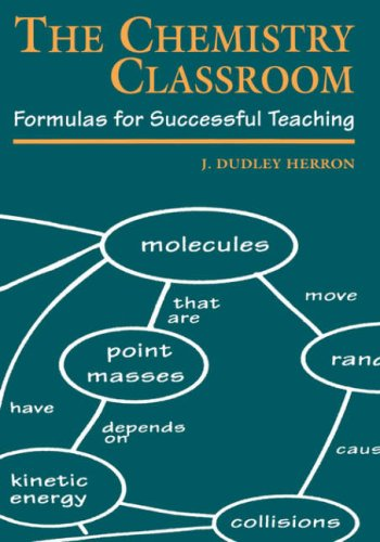 The Chemistry Classroom: Formulas for Successful Teaching 9780841232983