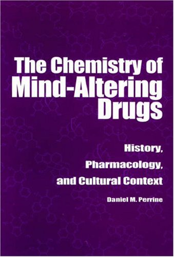 The Chemistry of Mind-Altering Drugs: History, Pharmacology, and Cultural Context 9780841232532