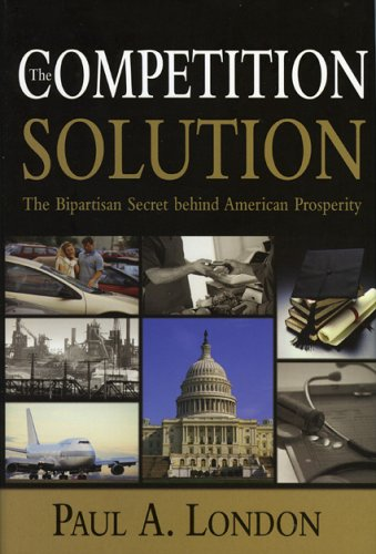The Competition Solution: The Bipartisan Secret Behind American Prosperity 9780844742045
