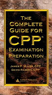 The Complete Guide for CPP Examination Preparation 9780849328961