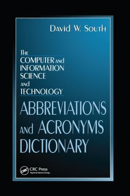 The Computer and Information Science and Technology Abbreviations and Acronyms Dictionary 9780849324444