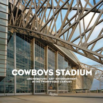 Cowboys Stadium: Architecture, Art, Entertainment in the Twenty-First Century 9780847835362