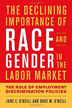 The Declining Importance of Race and Gender in the Labor Market: The Role of Federal Anti-Discrimination Policies and Other Factors 9780844772448