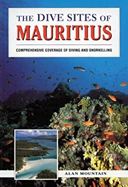 The Dive Sites of Mauritius: Comprehensive Coverage of Diving and Snorkelling 9780844248592
