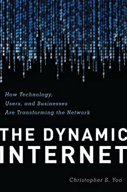 The Dynamic Internet: How Technology, Users, and Businesses Are Transforming the Network 9780844772271