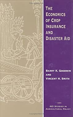 The Economics of Crop Insurance and Disaster Aid 9780844739083