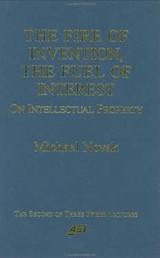 The Fire of Invention, the Fuel of Interest: On Intellectual Property 9780844770819