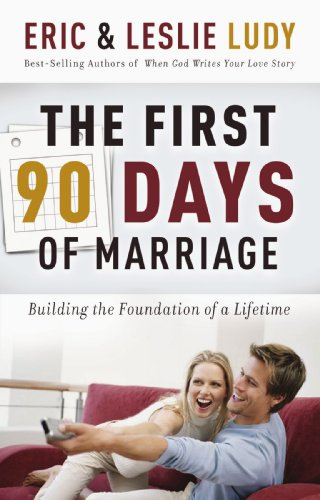 The First 90 Days of Marriage: Building the Foundation of a Lifetime 9780849905247