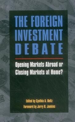 The Foreign Investment Debate: Opening Markets Abroad or Closing Markets at Home? 9780844738871