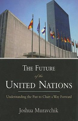 The Future of the United Nations: Understanding the Past to Chart a Way Forward 9780844771991