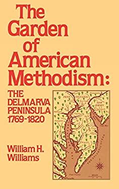 Garden of American Methodism: The Delmarva Peninsula 1769-1820 9780842022279