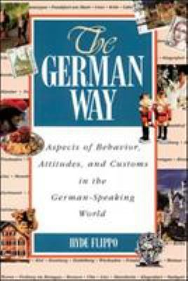The German Way the German Way: Aspects of Behavior, Attitudes, and Customs in the German-Spaspects of Behavior, Attitudes, and Customs in the German- 9780844225135