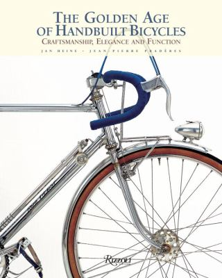 The Golden Age of Handbuilt Bicycles: Craftsmanship, Elegance, and Function 9780847830947