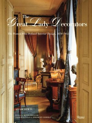 The Great Lady Decorators: The Women Who Defined Interior Design, 1870-1955 9780847833368