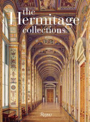 The Hermitage Collections: Volume I: Treasures of World Art; Volume II: From the Age of Enlightenment to the Present Day 9780847835034