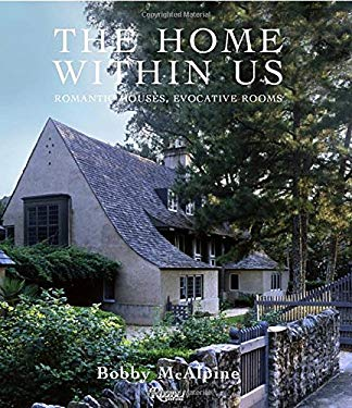 The Home Within Us: Romantic Houses, Evocative Rooms 9780847832897
