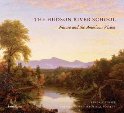 The Hudson River School: Nature and the Americanvision 9780847832644