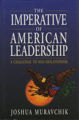 The Imperative of American Leadership: A Challenge to Neo-Isolationism 9780844739588