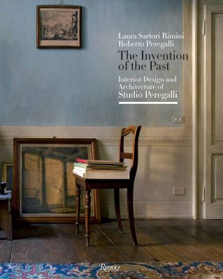 The Invention of the Past: Interior Design and Architecture of Studio Peregalli 9780847836659