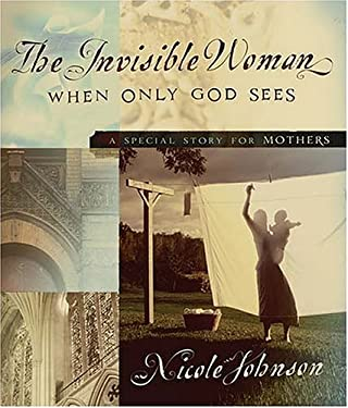 The Invisible Woman: A Special Story for Mothers 9780849918292