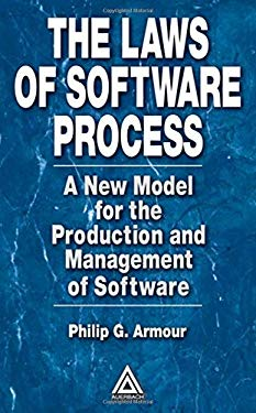 The Laws of Software Process: A New Model for the Production and Management of Software 9780849314896