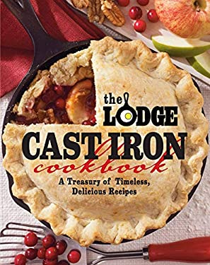 The Lodge Cast Iron Cookbook: A Treasury of Timeless, Delicious Recipes 9780848734343