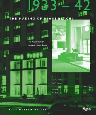 The Making of Miami Beach: 1933 1941: The Architecture of Lawrence Murray Dixon 9780847822805