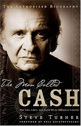 The Man Called Cash: The Life, Love, and Faith of an American Legend 9780849908156