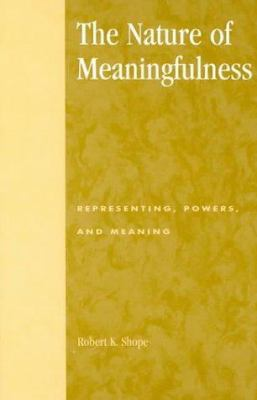 The Nature of Meaningfulness: Representing, Powers, and Meaning 9780847692873