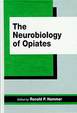 The Neurobiology of Opiates 9780849379321