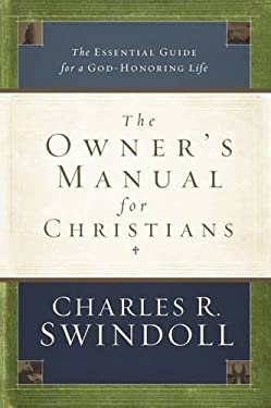 The Owner's Manual for Christians: The Essential Guide for a God-Honoring Life 9780849901911