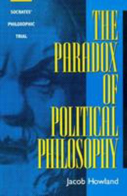 The Paradox of Political Philosophy: Socrates' Philosophic Trial 9780847689750