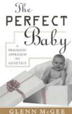 The Perfect Baby: A Pragmatic Approach to Genetics 9780847683444