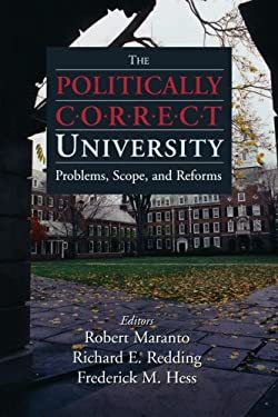 The Politically Correct University: Problems, Scope, and Reforms 9780844743172