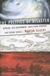 The Politics of Disaster: Katrina, Big Government, and a New Strategy for Future Crises