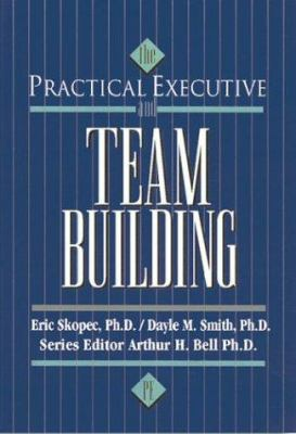 The Practical Executive: Team Building 9780844229829