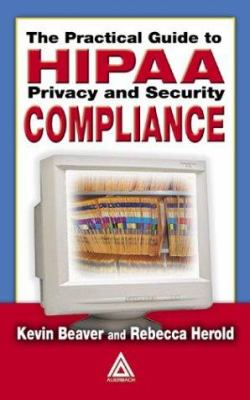 The Practical Guide to Hipaa Privacy and Security Compliance 9780849319532