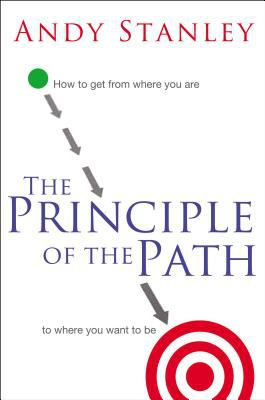 The Principle of the Path: How to Get from Where You Are to Where You Want to Be 9780849920608