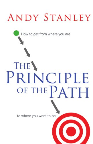 The Principle of the Path: How to Get from Where You Are to Where You Want to Be 9780849946363