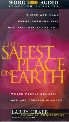 The Safest Place on Earth: Where People Connect and Are Forever Changed 9780849962868