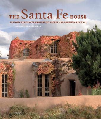The Santa Fe House: Historic Residences, Enchanting Adobes, and Romantic Revivals 9780847831975