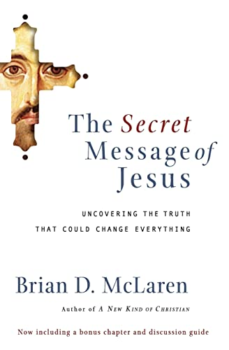 The Secret Message of Jesus: Uncovering the Truth That Could Change Everything 9780849918926