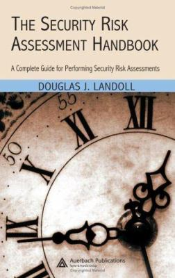 The Security Risk Assessment Handbook: A Complete Guide for Performing Security Risk Assessments 9780849329982