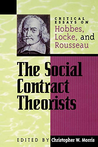 The Social Contract Theorists: Critical Essays on Hobbes, Locke, and Rousseau 9780847689071