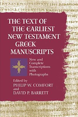 The Text of the Earliest New Testament Greek Manuscripts: A Corrected, Enlarged Edition of the Complete Text of the Earliest New Testament Manuscripts 9780842352659