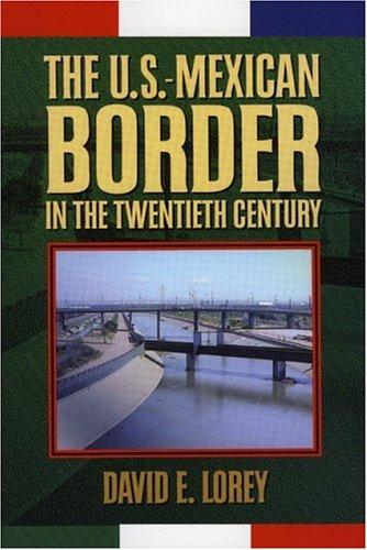 The U.S.-Mexican Border in the Twentieth Century 9780842027564