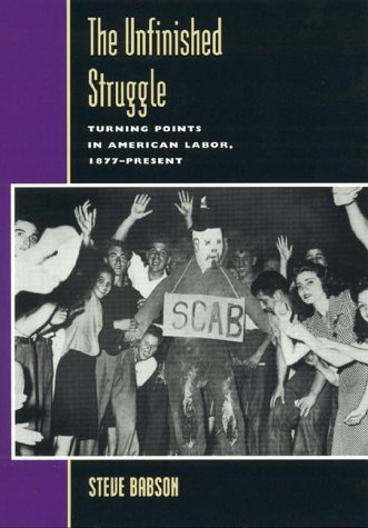 The Unfinished Struggle: Turning Points in American Labor, 1877 to the Present 9780847688289